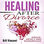 Healing After Divorce: Grace, Mercy and Remarriage | Bill Vincent