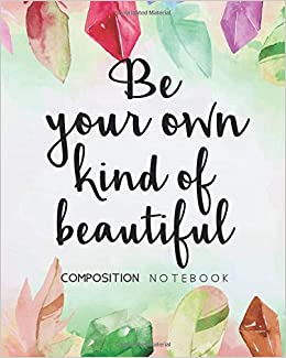 Composition Notebook Be Your Own Kind Of Beautiful Motivational