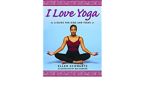 I Love Yoga: A Guide for Kids and Teens: Amazon.es: Ellen ...