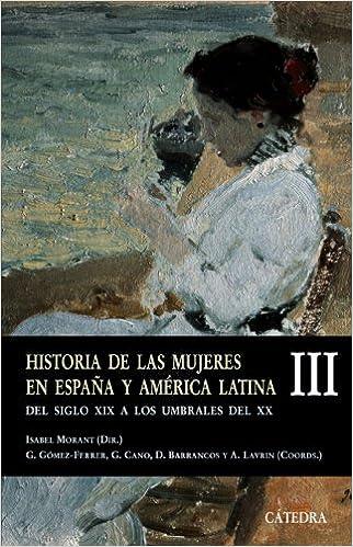 Historia de las mujeres en España y América Latina III: Del siglo XIX a los umbrales del XX: 3 Historia. Serie menor: Amazon.es: Morant, Isabel: Libros