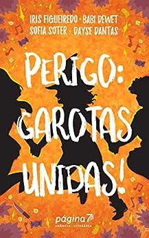 Perigo: Garotas Unidas! por [Dewet, Babi, Figueiredo, Iris, Dantas, Dayse, Soter, Sofia]