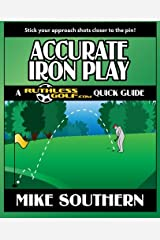 Accurate Iron Play: A RuthlessGolf.com Quick Guide Paperback