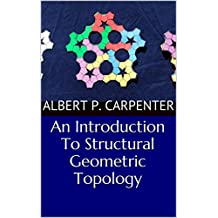 An Introduction To Structural Geometric Topology (The Systematic Integration of Geometry and Topology Book 1)