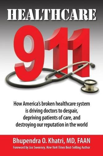 !BEST Healthcare 911: How America's broken healthcare system is driving doctors to despair, depriving pati<br />[R.A.R]