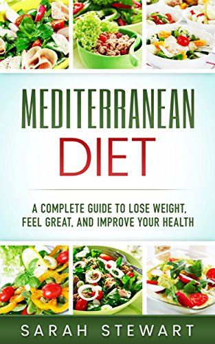 Mediterranean Diet Cookbook: A Complete Guide to Lose Weight, Feel Great, And Improve Your Health by Sarah Stewart