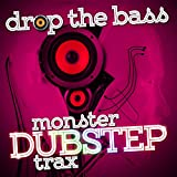 Drop the Bass: Monster Dubstep Trax