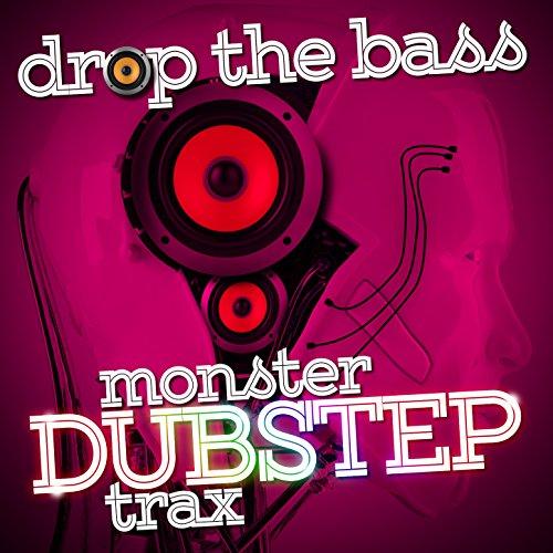 Drop the Bass: Monster Dubstep...