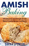 amish friendship bread cookbook - Amish Baking: Wholesome and Simple Amish Baked Goods Recipes Cookbook