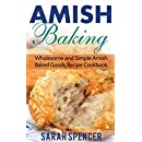 Amish Baking: Wholesome and Simple Amish Baked Goods Recipes Cookbook