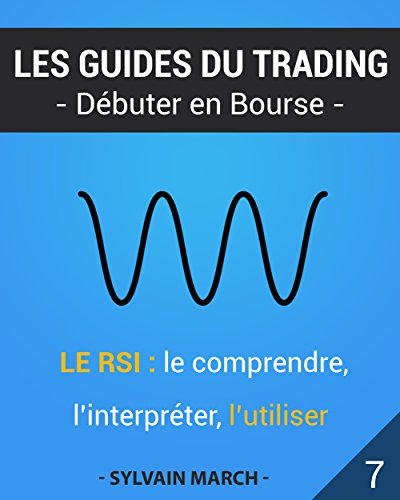 Le RSI : le comprendre, l'interpréter, l'utiliser (Les guides du trading t. 7) (French Edition)