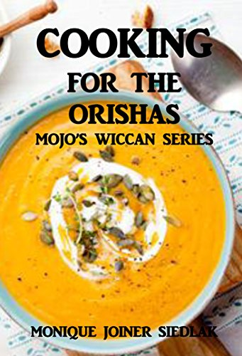 Cooking For The Orishas (Mojo's Yoga Series Book 10) by Monique Joiner Siedlak