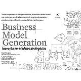 Business Model Generation: Inovação Em Modelos De Negócios