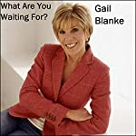 What Are You Waiting For | Gail Blanke