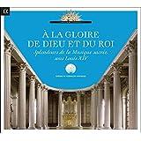 A la gloire de Dieu et du Roi - Sacred Music from the reign of Louis XIV
