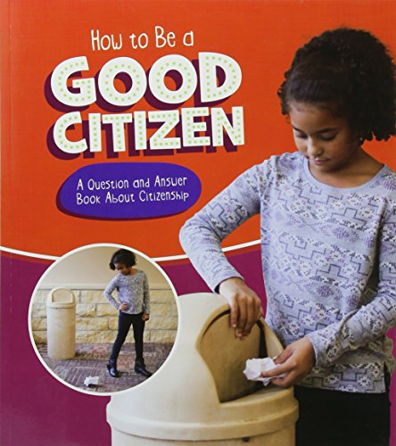 How to Be a Good Citizen: A Question and Answer Book About Citizenship (A+ Books: Character Matters)