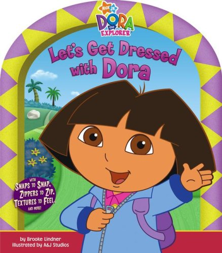 Let's Get Dressed with Dora (Dora the Explorer (Simon Spotlight)) - Brooke Lindner; A & J Studios