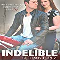 Indelible Audiobook by Bethany Lopez Narrated by Bailey Varness