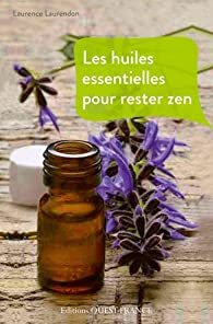 Huiles Essentielles pour Rester Zen par Laurence Laurendon