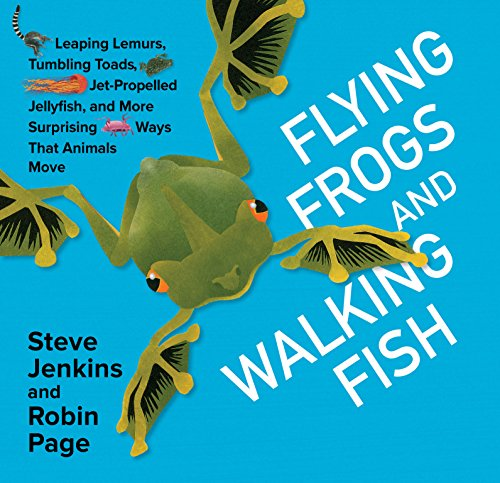 Flying Frogs and Walking Fish: Leaping Lemurs, Tumbling Toads, Jet-Propelled Jellyfish, and More Surprising Ways That Animals ()