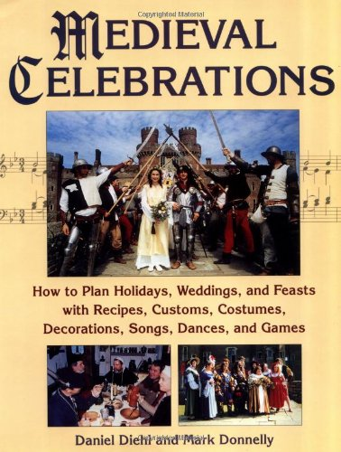 Medieval Celebrations: How to Plan Holidays, Weddings, and Feasts with Recipes, Customs and (Used Custom Dance Costumes)