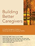 img - for Building Better Caregivers: A Caregiver s Guide to Reducing Stress and Staying Healthy book / textbook / text book