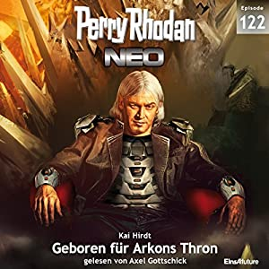 Geboren für Arkons Thron (Perry Rhodan NEO 122) Audiobook