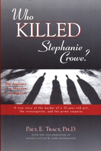Who Killed Stephanie Crowe: Anatomy of a Murder Investigation by Tracy, Paul E. (2003) Paperback