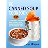 The Canned Soup Cookbook: 105 Tasty Quick And Easy Main Dish Recipes Using Canned Soup (30 Minutes Or Less)