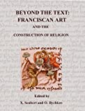 Beyond the Text : Franciscan Art and the Construction of Religion, Oleg Bychkov, Xavier Seubert, 1576593401