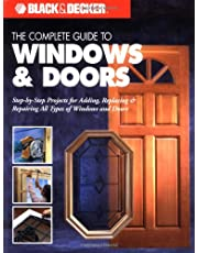 The Complete Guide to Windows & Doors: Step-By-Step Projects for Adding, Replacing & Repairing All Types of Windows & Doors