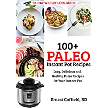 100+ Paleo Instant Pot Recipes: Easy, Delicious and Healthy Paleo Recipes for Your Instant Pot (The 30-Day Weight Loss/Belly Fat Guide)