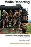 img - for Media Reporting: Principles and Practices of Modern Journalism in a Multimedia World (Tennessee Journalism Series) book / textbook / text book