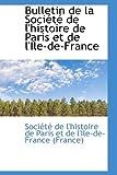 Bulletin de la Société de L'Histoire de Paris et de L'Ile-de-France, De L'Histoire De Paris Et De L'Ile-De-, 1110721188
