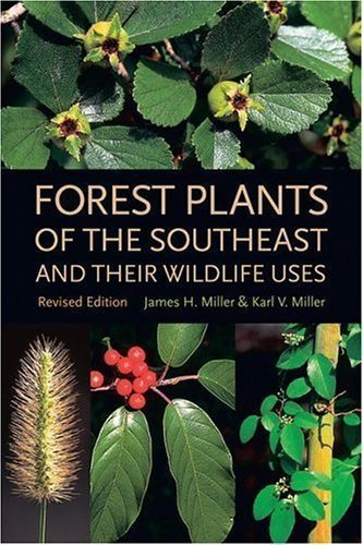 Forest Plants of the Southeast and Their Wildlife Uses Revised Edition by Miller, James H., Miller, Karl V. published by University of Georgia Press (2005)