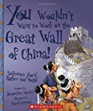 You Wouldn't Want to Work on the Great Wall of China!, Jacqueline Morley, 0531124495