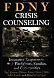 FDNY Crisis Counseling: Innovative Responses to 9/11 Firefighters, Families, and Communities