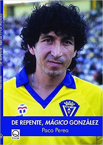 De repente, Mágico González: Amazon.es: Perea Marqués, Francisco ...