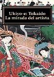 img - for Ukiyo-e: Tokaido. La mirada del artista (Ukiyo-e. Coleccion Bujalance) (Volume 1) (Spanish Edition) book / textbook / text book