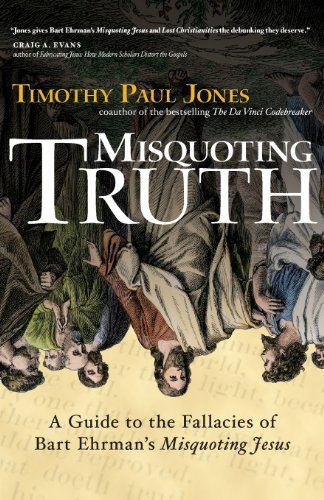 Misquoting Truth: A Guide to the Fallacies of Bart Ehrman's