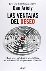 Las ventajas del deseo. Como sacar partido de la irracionalidad en nuestras relaciones personales y laborales (Spanish Edition)
