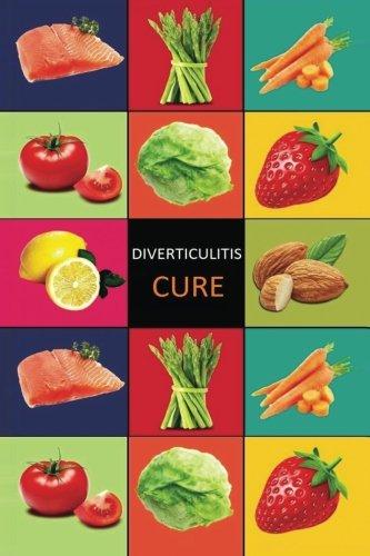 DIverticulitis: Diverticulitis Diet - Diverticulitis Recipes -Diverticulitis Cookbook - Diverticulitis Cure - Diverticuiltis Pain Free (Diverticulitis ... Cure - Diverticulosis Cookbook) (Volume 1)