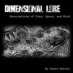 Dimensional Lore: Observations of Time, Space, and Mind