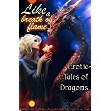 Like a Breath of Flame: Erotic Tales of Dragons (Erotic Fantasy & Science Fiction Selections Book 28)