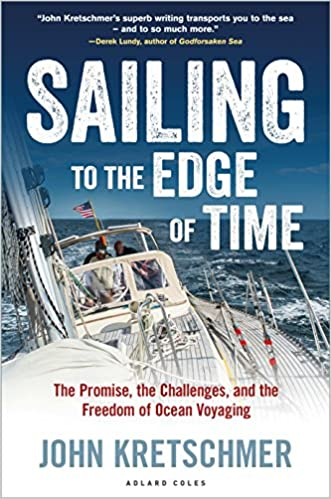 Sailing to the Edge of Time The Promise and the Freedom of Ocean Voyaging the Challenges