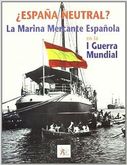 España Neutral? la Marina Mercante Española en la I Guerra Mundial.: Amazon.es: Garcia Domingo, Enric: Libros