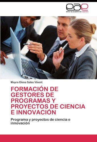 Formacion de gestores de programas y proyectos de ciencia e innovacion: Programa y proyectos de ciencia e innovacion (Spanish Edition) [Mayra Elena Salas Vinent] (Tapa Blanda)