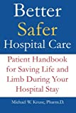 Better Safer Hospital Care: Patient Handbook for Saving Life and Limb During Your Hospital Stay (Better Safer Healthcare Series)