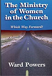 THE MINISTRY OF WOMEN IN THE CHURCH: Which Way Forward?