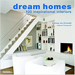 Dream Homes 100 Inspirational Interiors Amazon De Von Einsiedel Andreas Thornycroft Johanna Fremdsprachige Bucher