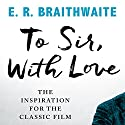 To Sir, with Love Audiobook by E. R. Braithwaite Narrated by Ben Onwukwe
